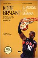 Kobe Bryant. Il morso del Mamba. Dall'Italia alla NBA, la storia di un predestinato - Fabbri Fabrizio, Caianiello Edoardo