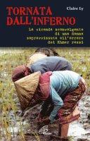 Tornata dall'inferno. La vicenda sconvolgente di una donna sopravvissuta all'orrore dei Khmer rossi - Ly Claire