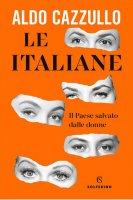 Le italiane. Il Paese salvato dalle donne - Aldo Cazzullo