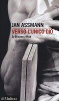 Verso l'unico dio - Jan Assmann