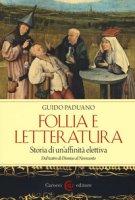 Follia e letteratura. Storia di un'affinità elettiva. Dal teatro di Dioniso al Novecento - Paduano Guido