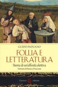 Copertina di 'Follia e letteratura. Storia di un'affinità elettiva. Dal teatro di Dioniso al Novecento'
