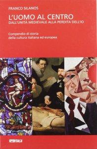 Copertina di 'L'uomo al centro. Dall'unità medievale alla perdita dell'io. 1: Medioevo e l'alba dell'Età Moderna. (Il)'