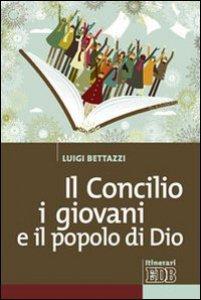 Copertina di 'Il Concilio, i giovani e il popolo di Dio'