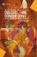 Dialogo dunque sono - Leonardo Becchetti, Piero Coda, Ugo Morelli, Leopoldo Sandonà