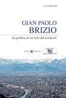 Gian Paolo Brizio. La politica al servizio del territorio. - Luca Rolandi