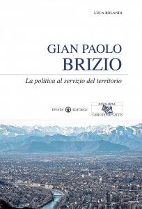Copertina di 'Gian Paolo Brizio. La politica al servizio del territorio.'