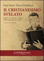Il cristianesimo svelato. Analisi dei principi e degli effetti della religione cristiana - Holbach Paul H. T. d'