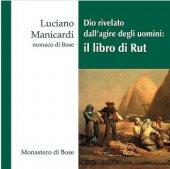 Dio rivelato dallagire degli uomini: il libro di Rut - Luciano Manicardi