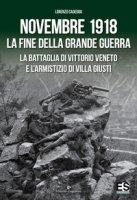 La fine della Grande Guerra. La battaglia di Vittorio Veneto e l'Armistizio di Villa Giusti - Cadeddu Lorenzo