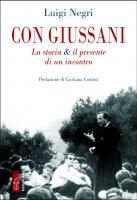 Con Giussani. La storia & il presente di un incontro - Luigi Negri