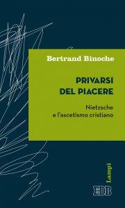 Copertina di 'Privarsi del piacere. Nietzsche e l'ascetismo cristiano'