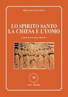 Lo Spirito Santo, la Chiesa e l'uomo - Valentini Donato