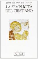 La semplicità del cristiano - Balthasar Hans U. von