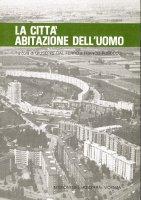 La città, abitazione dell'uomo - Renzo Gubert, Ignazio Musu, Ulderico Bernardi
