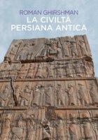 La civiltà persiana antica - Ghirshman Roman