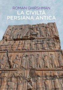 Copertina di 'La civiltà persiana antica'
