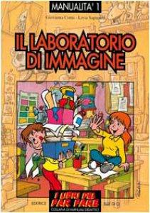 Copertina di 'Manualità. Vol. 1: Il laboratorio di immagine. Esperienze di educazione con le immagini'