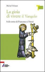 Copertina di 'La gioia di vivere il vangelo. Sulle orme di Francesco d'Assisi'