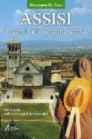 Assisi. Incontri che si fanno storia. Itinerario nel carisma francescano - De Roma Giuseppino