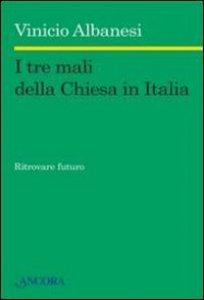 Copertina di 'I tre mali della Chiesa in Italia. Ritrovare futuro'