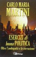 Esercizi di buona politica - Carlo M. Martini
