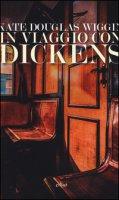 In viaggio con Dickens - Douglas Wiggin Kate