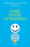 Come vivere in positivo - Peale Norman V.