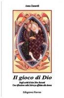 Il gioco di Dio. Dagli scritti di don Divo Barsotti una riflessione sulla salvezza affidata alla donna - Zanardi Anna