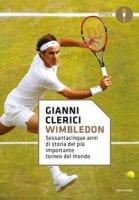 Wimbledon. Sessantacinque anni di storia del più importante torneo del mondo - Clerici Gianni