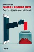 Contro il pensiero breve. Capire la crisi delle democrazie liberali - Cartelli Federico