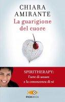 La guarigione del cuore - Chiara Amirante
