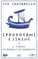 Ippopotami e sirene. I viaggi di Omero e di Erodoto - Cantarella Eva