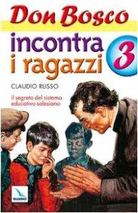 Copertina di 'Don Bosco incontra i ragazzi. Vol. 3: Il segreto del sistema educativo salesiano'