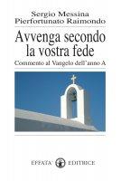 Avvenga secondo la vostra fede. Commento al Vangelo dell'anno A - Messina Sergio, Raimondo Pierfortunato
