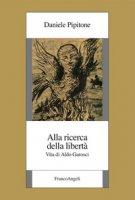 Alla ricerca della libertà. Vita di Aldo Garosci - Pipitone Daniele