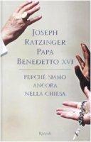 Perché siamo ancora nella Chiesa - Benedetto XVI (Joseph Ratzinger)