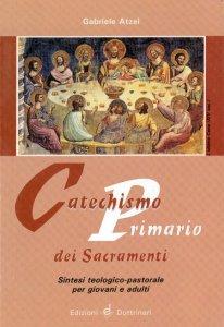 Copertina di 'Catechismo primario dei sacramenti. Sintesi teologico-pastorale per giovani e adulti'