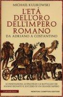 L' età dell'oro dell'impero romano. Da Adriano a Costantino - Kulikowski Michael