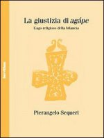 La giustizia di agápe - Sequeri Pierangelo