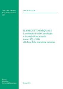 Copertina di 'Precetto pasquale. La normativa sulla Comunione e la confessione annuale (cann. 920 e 989) alla luce della tradizione canonica'