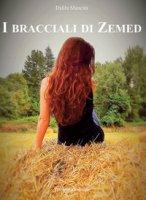 I bracciali di Zemed. Ediz. integrale - Mancini Dalila