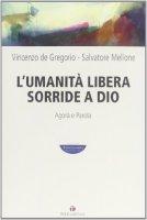 L'Umanità libera sorride a Dio - Mellone Salvatore