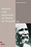 Nazareth nella spiritualità di Charles de Foucauld. Un luogo, un'esperienza, un simbolo - Mandonico Andrea