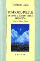 Itinerario di luce. Un secolo di dottrina sociale della Chiesa - Grillo Girolamo