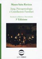 Jung. Psicogenealogia e costellazioni familiari. Inconscio collettivo e sincronicità - Saita Ravizza Maura