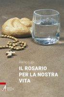 Il rosario per la nostra vita - Remo Lupi