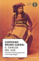 Il sangue del Sud. Antistoria del Risorgimento e del brigantaggio - Guerri Giordano Bruno