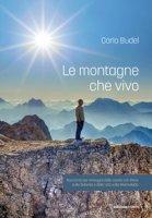 Le montagne che vivo. Racconto per immagini delle uscite con Paris sulle Dolomiti e della vita sulla Marmolada - Budel Carlo