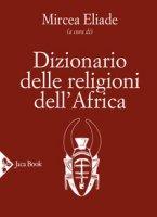 Dizionario delle religioni dell'Africa - Eliade Mircea
